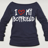 I Love My Boyfriend Sweat Shirt  - Free Shipping