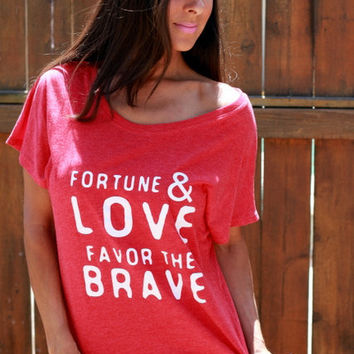 Fortune & Love Favor the Brave.  Wide Shoulder Heathered Flowy Tee.  Sizes XS-XXL.
