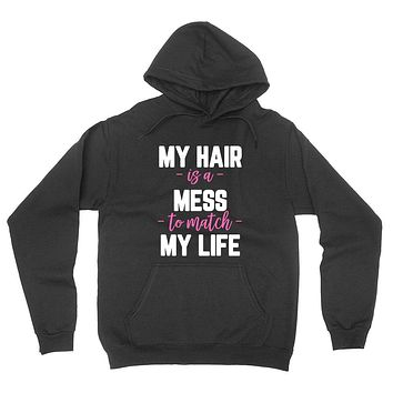 My hair is a mess to match my life, Mom life, Mom of boys, girls, funny saying, graphic hoodie