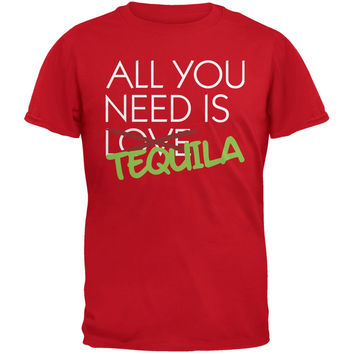 All You Need is Tequila, Not Love Red Adult T-Shirt