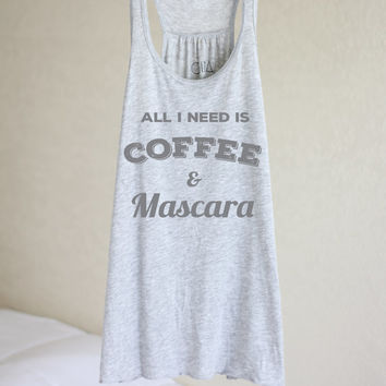 All I Need Is Coffee And Mascara - All I Need Is Coffee - All I Need Is Mascara And Caffeine - Coffee Tank  - Women's Tank Top - Racerback