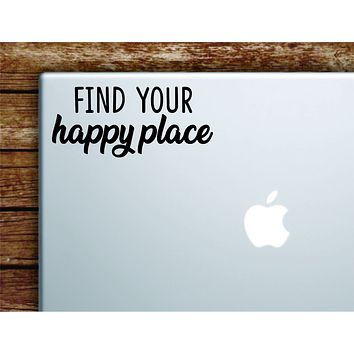 Find Your Happy Place Laptop Wall Decal Sticker Vinyl Art Quote Macbook Apple Decor Car Window Truck Teen Inspirational Girls Funny