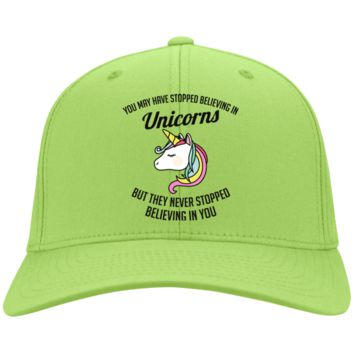 You May Have Stopped Believing In Unicorns But They Never Stopped Believing In You Port & Co. Twill Cap