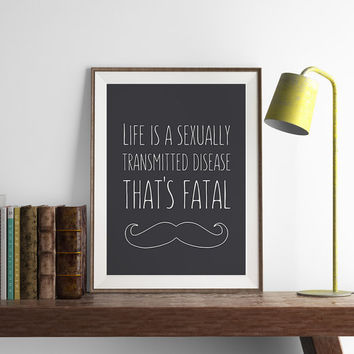 Life is a Sexually Transmitted Disease Print | Funny Wall Art | Art Printable | Printable Wall Art | PDF Download | Funny Art