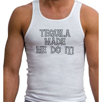 Tequila Made Me Do It - Bone Text Mens Ribbed Tank Top by TooLoud
