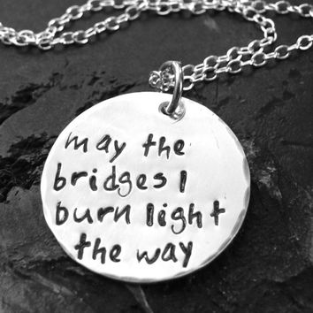 Hand Stamped Quote Necklace - May the bridges I burn light the way -  Hand Stamped Necklace - Sterling Silver Necklace