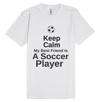 Keep Calm My Best Friend Is A soccer Player-Unisex White T-Shirt