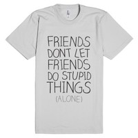 Friends Don't Let Friends-Unisex Silver T-Shirt