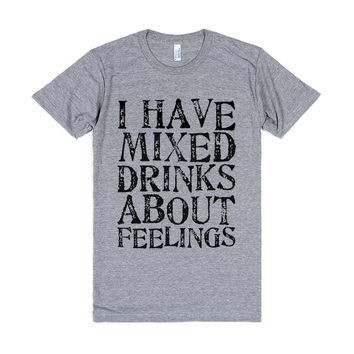 I Have Mixed Drinks About Feelings T-Shirt- Grey T-Shirt 2XL