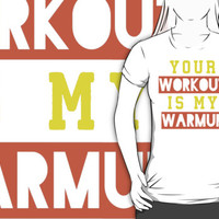 Your Workout Is My Warmup (Yellow, Orange)