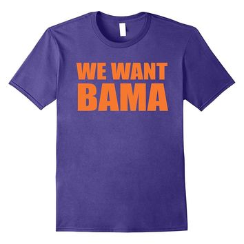 Funny WE WANT BAMA Shirt for College Football Fans in the US