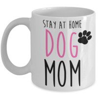 Stay at Home Dog Mom Funny Coffee Mug
