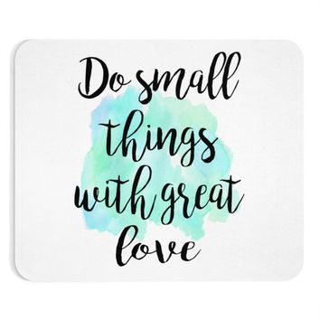 Do small things with great love Quote Mouse Pad