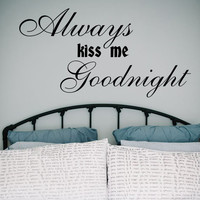Always Kiss Me Goodnight - Wall Decals Quotes - Wall Vinyl Decal Words - Bedroom Wall Home Decor - Love Art Wall Vinyl Quote Decal V948