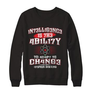 Intelligence Is The Ability To Adapt To Change Funny Science T-shirt Unisex