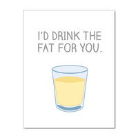 I'd Drink the Fat for You Greeting Card