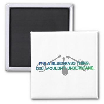 It's a Bluegrass Thing. You Wouldn't Understand. 2 Inch Square Magnet