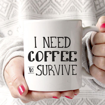 I Need Coffee to Survive Mug