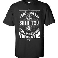 Don t Judge My SHIH TZU And I Wont Judge Your Kids v1 - Unisex Tshirt