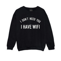 I Don't Need You I Have Wifi Pullover