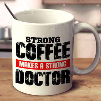 Strong Coffee Makes A Strong Doctor