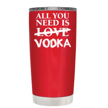 All You Need is Vodka on Red 20 oz Tumbler Cup