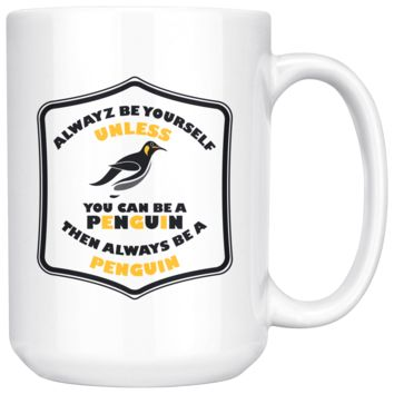 Always Be Yourself Unless You Can Be A Penguin, Funny 15oz. Ceramic White Mug, Animal Lover Gift