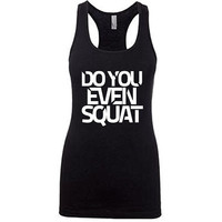 Do You Even Squat Tank Top. Squat Tank. Squat Shirt. Womens Workout Tank. Cross Training Tank. Womens Racerback Tank. Gym Tank