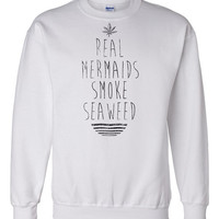 Real mermaids smoke seaweed unisex sweat-shirts