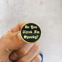 Do You Think Im Spooky? - Hard Enamel Lapel Pin