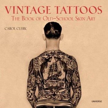 Vintage Tattoos: The Book Of Old - School Skin Art