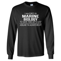 I MAJORED IN Marine Biology TO SAVE TIME LET'S JUST ASSUME I'M ALWAYS RIGHT - Long Sleeve T-Shirt