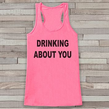 Drinking About You Pink Tank Top - Drinking Shirt - Gift for Her - Humorous Gift for Friends - Funny Beer Tank Tops - Women's Funny Tshirts