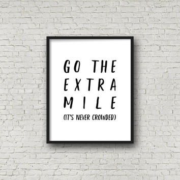 Go The Extra Mile (It's Never Crowded), Motivational Quotes, Inspirational Wall Art, Kindness, Typography Poster, Running Quotes, Fitness