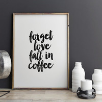 COFFEE PRINT,Forget Love Fall In Coffee,Inspirational Quote,But First Coffee,Good Morning,Office Decor,Room Decor,Home Decor,Typography Art