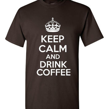 KEEP CALM And Drink COFFEE Printed T Shirt Great Coffee Lovers Tee Drink Coffee Unisex Womans Men's Unisex Coffee Keep Calm T Shirt