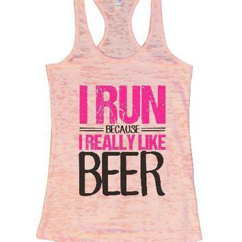 I Run Because I Really Like Beer Burnout Tank Top By Funny Threadz