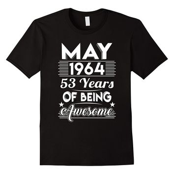 May 1964 53 Years Of Being Awesome Shirt