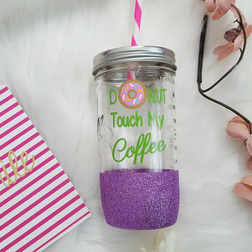 Donut Touch My Coffee Tumbler (Glass Tumbler)