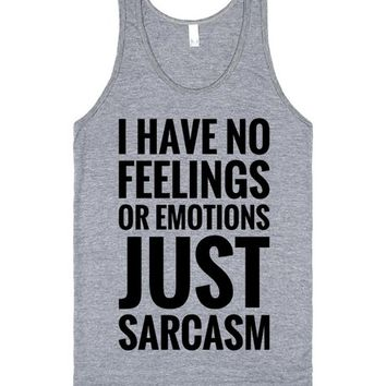 I HAVE NO FEELINGS OR EMOTIONS JUST SARCASM TANK TOP | Tank Top | SKREENED