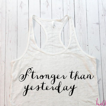 Stronger than yesterday fitness Tank. Workout Tank. Gym Tank top. Exercise tank. Burnout tank. Crossfit. Running. Motivation.Inspire quote.