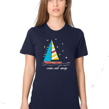 Sailboat Shirt - Come Sail Away - Sailor - Sailing - Sailing Ship - Sailing Shirt - Sailing Boat - Boating Gifts - Boating Shirts - Seagulls