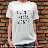 I Don't Needs Money TShirt - Tee Shirt Tee Shirts Size - S M L XL 2XL 3XL
