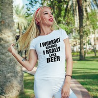 I Workout Because I Really Like Beer , Funny Workout Women's crew neck for women