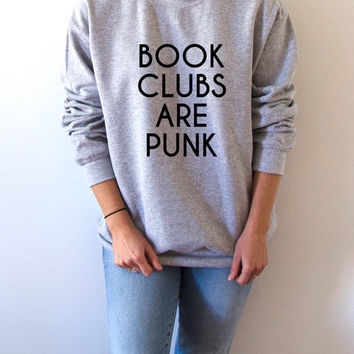 books club are punk Sweatshirt Unisex slogan women top cute womens gifts teen jumper sweater funny saying geek ladies fashion