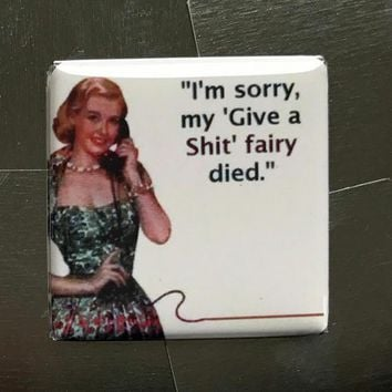 "I'm Sorry, My ""Give a Shit"" Fairy Died Snarky Fridge Magnet"