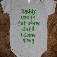 Daddy Use To Get Some Until I Came Along  - Underline Designs