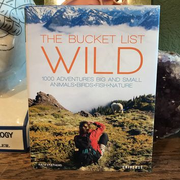 The Bucket List of Wild: 1,000 Adventures Big & Small Animals, Birds, Fish, Nature
