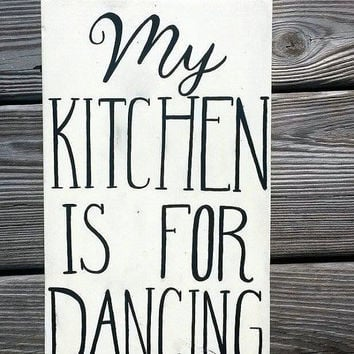 My Kitchen is for Dancing Reclaimed Wood Hand Painted Sign Gifts for Her