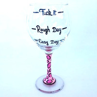 "MATURE CONTENT Easy Day Rough Day ""F"" it pink cheetah hand-painted wine glass"